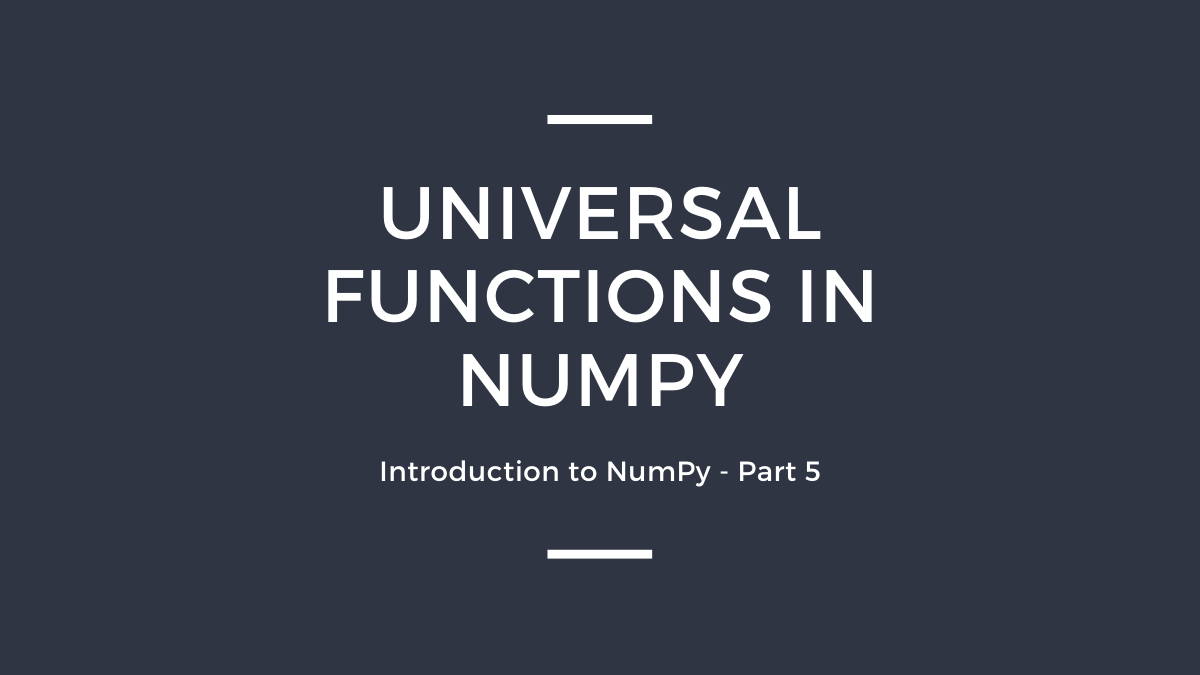 Part 5: NUMPY'S UNIVERSAL FUNCTIONS
